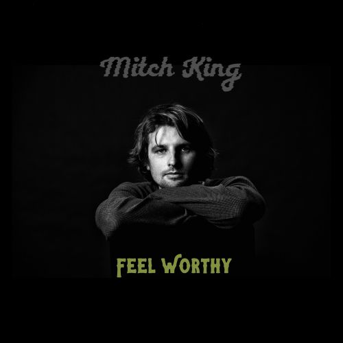 Mitch King – Feel Worthy Single Digital Download by Sounds Better Together